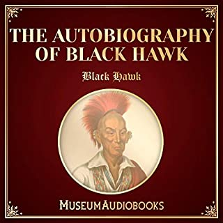 The Autobiography of Black Hawk                   By:                                                                                                                                 Black Hawk                               Narrated by:                                                                                                                                 Jeff Adams                      Length: 5 hrs and 43 mins     Not rated yet     Overall 0.0