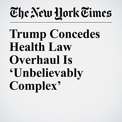 Trump Concedes Health Law Overhaul Is 'Unbelievably Complex' audiobook cover art