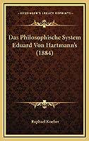 Das Philosophische System Eduard Von Hartmann's (1884)