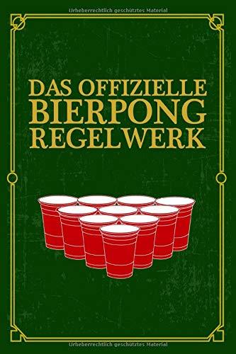 Das offizielle Bierpong Regelwerk: Bierpong Regeln Buch Regelbuch Regelwerk Regel Beer Pong Bier Pong Trinkspiel Aufsetzer Trickshot Turnierregeln Tisch Becher