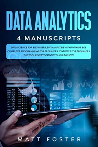 Data Analytics: 4 Manuscripts: Data Science for Beginners, Data Analysis with Python, SQL Computer Programming for Beginners, Statistics for Beginners