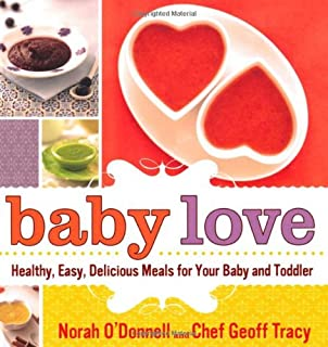 Baby Love: Healthy, Easy, Delicious Meals for Your Baby and Toddler