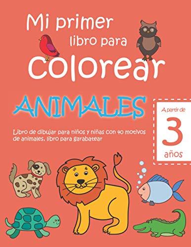 Mi primer libro para colorear ANIMALES — A partir de 3 años — Libro de dibujar para niños y niñas con 40 motivos de animales, libro para garabatear: ... en blanco: Libro de dibujo para niño y niña
