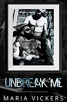 Unbreak Me by [Maria Vickers]