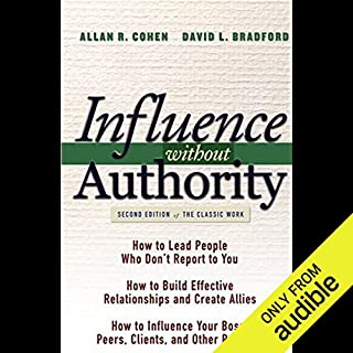 Influence Without Authority                    By:                                                                                                                                 Allan R. Cohen,                                                                                        David L. Bradford                               Narrated by:                                                                                                                                 Victor Bevine                      Length: 11 hrs and 52 mins     51 ratings     Overall 3.4