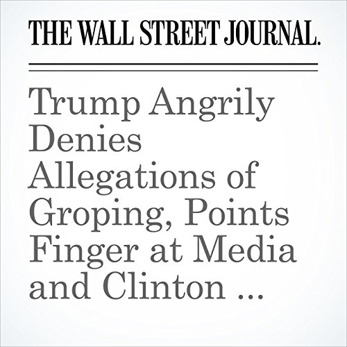Trump Angrily Denies Allegations of Groping, Points Finger at Media and Clinton Campaign cover art