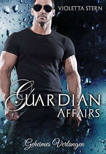 Guardian Affairs: Geheimes Verlangen