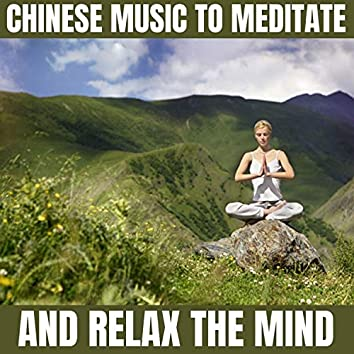 Chinese Music to Meditate and Relax the Mind