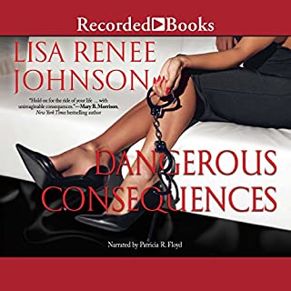 Dangerous Consequences                   By:                                                                                                                                 Lisa Renee Johnson                               Narrated by:                                                                                                                                 Patricia R. Floyd                      Length: 7 hrs and 59 mins     130 ratings     Overall 4.3