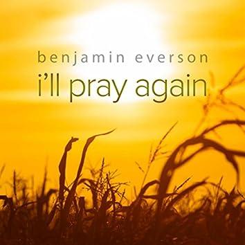 I'll Pray Again