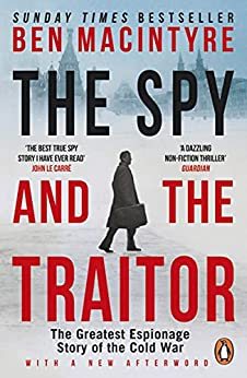 The Spy and the Traitor: The Greatest Espionage Story of the Cold War (English Edition) par [Ben Macintyre]