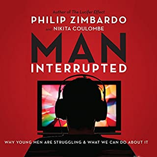 Man, Interrupted     Why Young Men Are Struggling & What We Can Do About It              By:                                                                                                                                 Philip Zimbardo,                                                                                        Nikita Coulombe                               Narrated by:                                                                                                                                 David deVries                      Length: 8 hrs and 58 mins     58 ratings     Overall 4.3