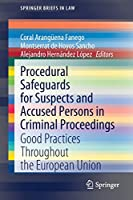 Procedural Safeguards for Suspects and Accused Persons in Criminal Proceedings: Good Practices Throughout the European Union (SpringerBriefs in Law)