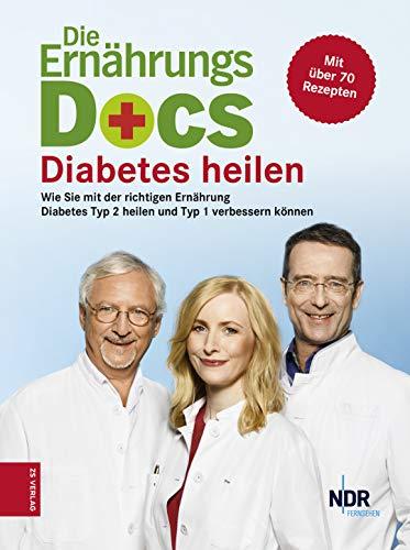 Die Ernährungs-Docs - Diabetes heilen: Wie Sie mit der richtigen Ernährung Diabetes Typ 2 heilen und Typ 1 verbessern können