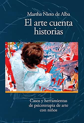 El arte cuenta historias: Casos y herramientas de psicoterapia de arte con niños (Spanish Edition)