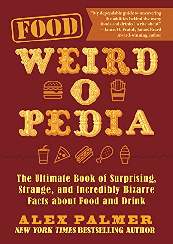 Food Weird-o-Pedia: The Ultimate Book of Surprising, Strange, and Incredibly Bizarre Facts about Food and Drink