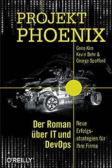 Projekt Phoenix: Der Roman über IT und DevOps – Neue Erfolgsstrategien für Ihre Firma (German Edition) par [Gene Kim, Thomas Demmig]