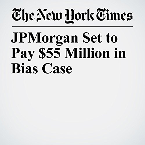 JPMorgan Set to Pay $55 Million in Bias Case copertina