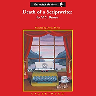 Death of a Scriptwriter     A Hamish Macbeth Mystery              By:                                                                                                                                 M. C. Beaton                               Narrated by:                                                                                                                                 Davina Porter                      Length: 6 hrs and 36 mins     222 ratings     Overall 4.0