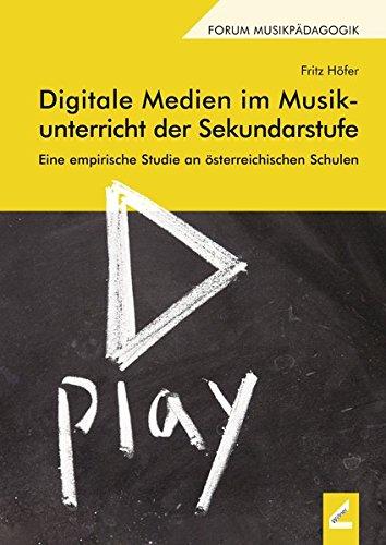 Digitale Medien im Musikunterricht der Sekundarstufe: Eine empirische Studie an österreichischen Schulen (Augsburger Schriften)