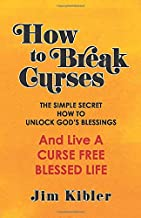 How To Break Curses: The Simple Secret How to Unlock God's Blessings and Live a Curse Free Blessed Life