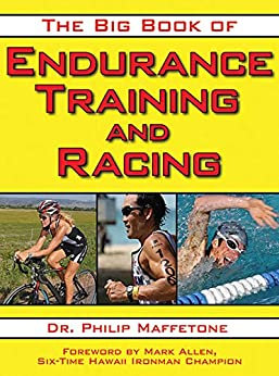 The Big Book of Endurance Training and Racing by [Philip Maffetone, Mark Allen]