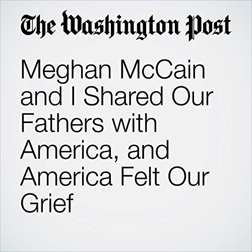 Meghan McCain and I Shared Our Fathers with America, and America Felt Our Grief copertina