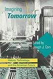 Imagining Tomorrow: History, Technology, and the American Future (Mit Press) - Joseph J Corn