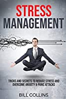 Stress Management: Tricks and Secrets to Reduce Stress and Overcome Anxiety and Panic Attacks