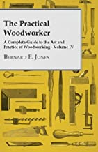 The Practical Woodworker - A Complete Guide to the Art and Practice of Woodworking - Volume IV