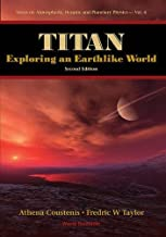 TITAN: EXPLORING AN EARTHLIKE WORLD (2ND EDITION) (Series on Atmospheric, Oceanic and Planetary Physics)