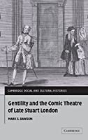 Gentility and the Comic Theatre of Late Stuart London (Cambridge Social and Cultural Histories, Series Number 5)