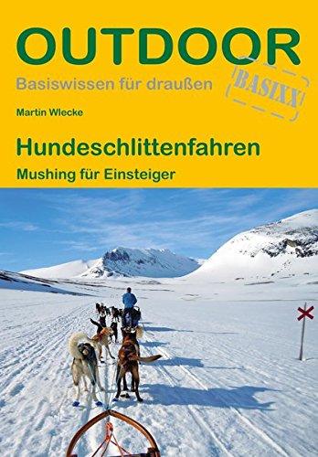 Hundeschlittenfahren: Mushing für Einsteiger (Basiswissen für draußen)