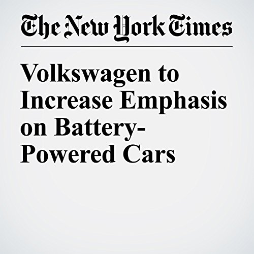 Volkswagen to Increase Emphasis on Battery-Powered Cars cover art