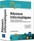 Réseaux Informatiques - Théorie et Pratique (2 livres en 1) - Notions fondamentales et Administration sous Windows ou Linux