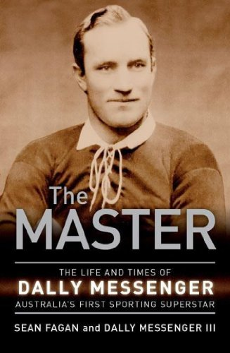 The Master: The life and times of Dally Messenger Australia's first sporting superstar (English Edition) PDF Books