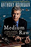Anthony Bourdain: Medium Raw : A Bloody Valentine to the World of Food and the People Who Cook (Hardcover); 2010 Edition