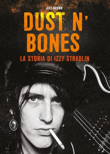 Dust N'Bones. La storia di Izzy Stradlin