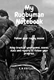 My Rugbyman Notebook - Follow your rugby season: Keep track of your rugby matches, your rugby matches scores, your matches stats: number of tries, ... every month to follow your progress in rugby.