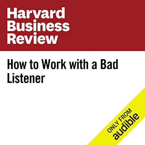 How to Work With a Bad Listener                   By:                                                                                                                                 Rebecca Knight                               Narrated by:                                                                                                                                 Bryan Brendle                      Length: 13 mins     1 rating     Overall 5.0