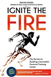 Ignite the Fire The Secrets to Building a Successful Personal Training Career Revised Updated and Expanded