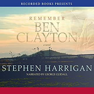 Remember Ben Clayton                   By:                                                                                                                                 Stephen Harrigan                               Narrated by:                                                                                                                                 George Guidall                      Length: 13 hrs and 47 mins     67 ratings     Overall 4.4