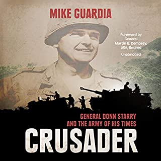 Crusader     General Donn Starry and the Army of His Times              By:                                                                                                                                 Mike Guardia,                                                                                        Gen. Martin E. Dempsey - foreword                               Narrated by:                                                                                                                                 Johnny Heller                      Length: 7 hrs and 16 mins     Not rated yet     Overall 0.0