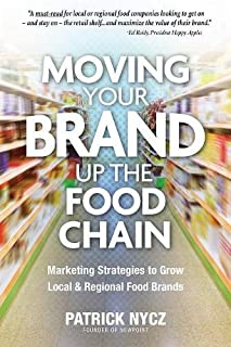 Moving Your Brand Up the Food Chain: Marketing Strategies to Grow Local & Regional Food Brands