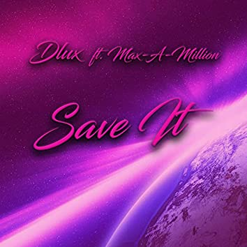 Save It (feat. Max-A-Million)