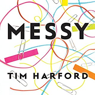 Messy                   By:                                                                                                                                 Tim Harford                               Narrated by:                                                                                                                                 Roger Davis                      Length: 10 hrs and 7 mins     21 ratings     Overall 4.4
