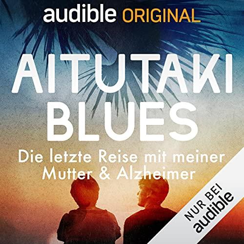 Aitutaki Blues - Die letzte Reise mit meiner Mutter und Alzheimer (Original Podcast) Titelbild