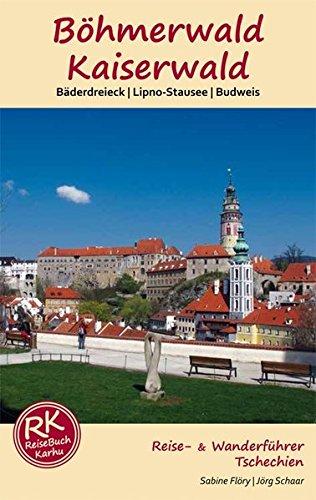 Böhmerwald & Kaiserwald: Bäderdreieck - Lipno-Stausee - Budweis - Reise- & Wanderführer Tschechien Böhmen...