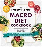 The Everything Macro Diet Cookbook: 300 Satisfying Recipes for Shedding Pounds and Gaining...