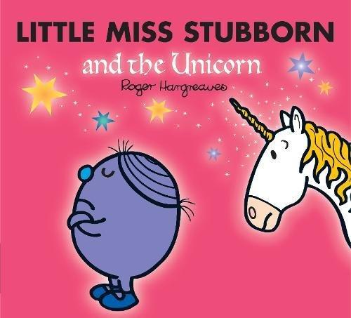 Little Miss Stubborn and the Unicorn Mr. Men & Little